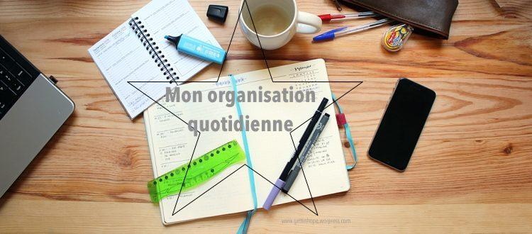 Organisation, gestion quotidien, planification, planifier, gérer son quotidien, life hacks